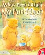 Whos Been Eating My Porridge? - M. Christina Butler