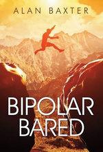 Bipolar Bared - Alan Baxter