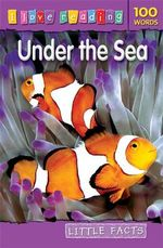 Under The Sea : Litte Facts : I Love Reading Series - Ruth Owen