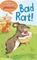 Bad Rat! : I Love Reading Phonics : Level 1 - Isabel Crawford