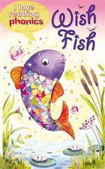 Wish Fish : I Love Reading Phonics : Level 2 Book A - Sam Hay