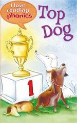 Top Dog : I Love Reading Phonics : Level 1 Book B - Anne Marie Ryan