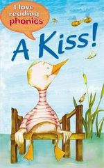 A Kiss! : I Love Reading Phonics : Level 1 Book C - Anne Marie Ryan