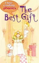 The Best Gift : I Love Reading Phonics : Level 1 Book D - Anne Marie Ryan