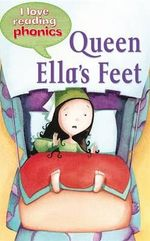 Queen Ella's Feet : I Love Reading Phonics : Level 3 - Sally Grindley