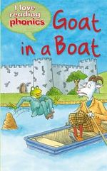 I Love Reading Phonics Level 3 : Goat in a Boat - Sally Grindley