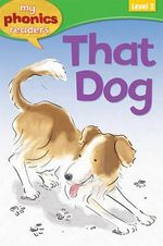 That Dog! : My Phonics Readers: Level 2 - Sam Hay