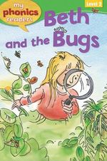 Beth and the Bugs : My Phonics Readers: Level 2 - Sam Hay