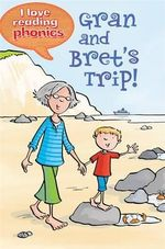 Gran and Bret's Trip : I Love Reading Phonics : Level 1 - Isabel Crawford