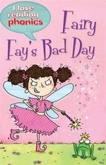 I Love Reading Phonics Level 4 : Fairy Fay's Bad Day - Deborah Chancellor