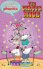The Circus Mice : I Love Reading Phonics : Level 4 Book E - Isabel Crawford