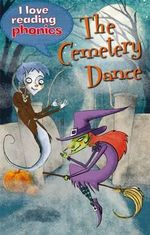The Cemetery Dance : I Love Reading Phonics Level 5   - Lucy M. George
