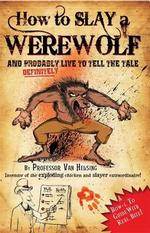 How to Slay a Werewolf : Professor Van Helsing's Guides - Martin Howard
