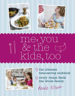 Me, You & the Kids, Too : The Ultimate Time-Saving Cookbook with Recipe Variations for the Whole Family - Renee Elliott