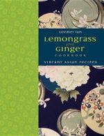 Lemongrass and Ginger Cookbook : Vibrant Asian Recipes - Leemai Tan