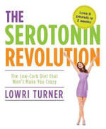 Serotonin Revolution : The Low-Carb Diet That Won't Make You Crazy - Lowri Turner
