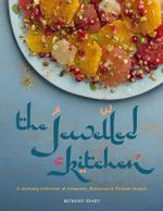 The Jewelled Kitchen : A Stunning Collection of Lebanese, Moroccan and Persian Recipes - Bethany Kehdy