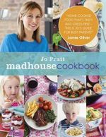 Madhouse Cookbook : Delicious Recipes for the Busy Family Kitchen - Jo Pratt