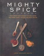 Mighty Spice Cookbook : Fast, fresh and vibrant dishes using no more than 5 spices for each recipe - John Gregory-Smith