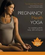 Pregnancy Health Yoga : Your Essential Guide for Bump, Birth and Beyond - Tara Lee