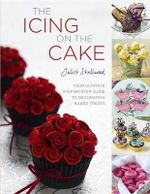 The Icing on the Cake : Your Ultimate Step-By-Step Guide to Decorating Baked Treats - Juliet Stallwood