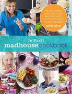 The Madhouse Cookbook : Delicious Recipes for the Busy Family Kitchen - Jo Pratt