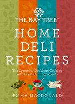 The Bay Tree Home Deli Recipes : Cure Your Own Bacon, Make the Perfect Chutney, and Other Delicious Deli Secrets - Emma MacDonald
