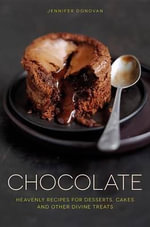 Chocolate : Heavenly Recipes for Desserts, Cakes and Other Divine Treats - Jennifer Donovan