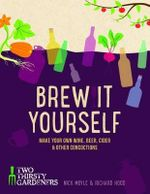 Brew it Yourself : Make Your Own Beer, Wine, Cider and Other Concoctions - Richard Hood