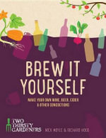 Brew It Yourself : Make Your Own Wine, Beer, and Other Concoctions - Nick Moyle