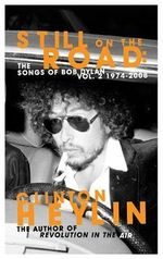 Still on the Road : Songs of Bob Dylan, 1974-2008 v. 2 - Clinton Heylin