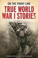 On the Front Line : True World War I Stories - Jon E. Lewis