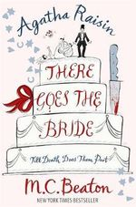 Agatha Raisin : There Goes the Bride - M. C. Beaton
