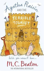Agatha Raisin and the Terrible Tourist : Agatha Raisin & the Terrible Tourist - M. C. Beaton