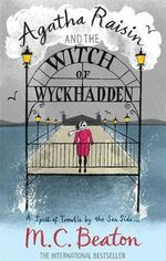 Agatha Raisin and the Witch of Wyckhadden : Agatha Raisin & the Witch of Wyckhadden - M. C. Beaton