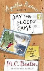 Agatha Raisin and the Day the Floods Came : Hell Comes With High Water... - M. C. Beaton
