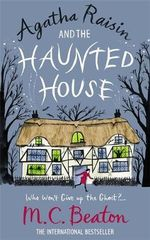 Agatha Raisin and the Haunted House : Who Won't Give Up the Ghost?... Book 14 - M C Beaton