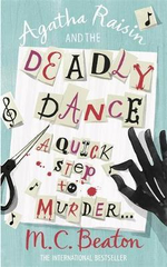 Agatha Raisin and the Deadly Dance : Agatha Raisin & the Deadly Dance - M. C. Beaton