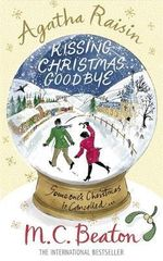 Agatha Raisin and Kissing Christmas Goodbye : Agatha Raisin & Kissing Christmas Goodbye - M. C. Beaton