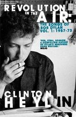 Revolution in the Air : The Songs of Bob Dylan : Vol. 1 : 1957-73 - Clinton Heylin