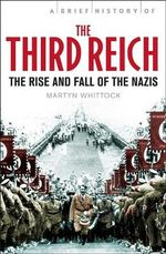 A Brief History of the Third Reich : The Rise and Fall of the Nazis - Martyn Whittock