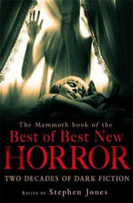 The Mammoth Book of the Best of Best New Horror : A Twenty-Year Celebration - Stephen Jones