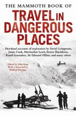The Mammoth Book of Travel in Dangerous Places : First Hand Accounts Of Exploration - John Keay