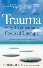 The Compassionate Mind Approach to Recovering from Trauma - Deborah Lee