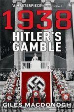 1938 : Hitler's Gamble - Giles MacDonogh