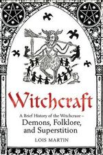 A Brief History of Witchcraft : Demons, Folklore, And Superstititions - Lois Martin
