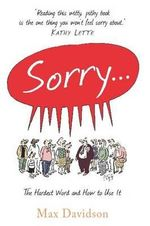 Sorry ... : The Hardest Word and How to Use It - Max Davidson