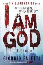 I am God : Who lives... who dies? ...I decide - Giorgio Faletti