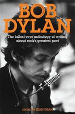 Bob Dylan : The Mammoth Book - The Fullest Ever Anthology of Writing About Rock's Greatest Poet