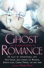 The Mammoth Book of Ghost Romance : 13 Tales of Supernatural Love - Trisha Telep
